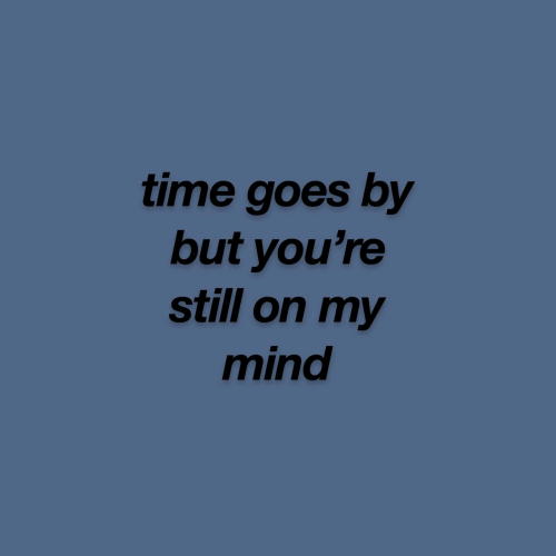 On My Mind: time goes by  but you're  still on my  mind