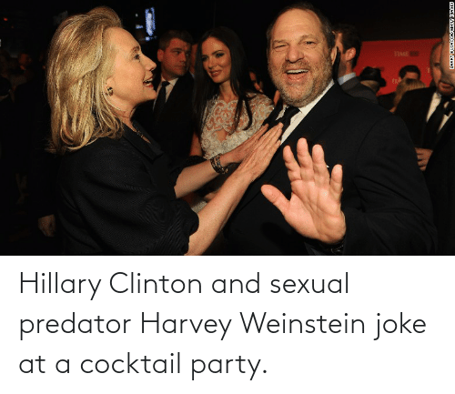 clinton: TIME ROO  LARRY DUSACOAYGETTY IMAGES Hillary Clinton and sexual predator Harvey Weinstein joke at a cocktail party.