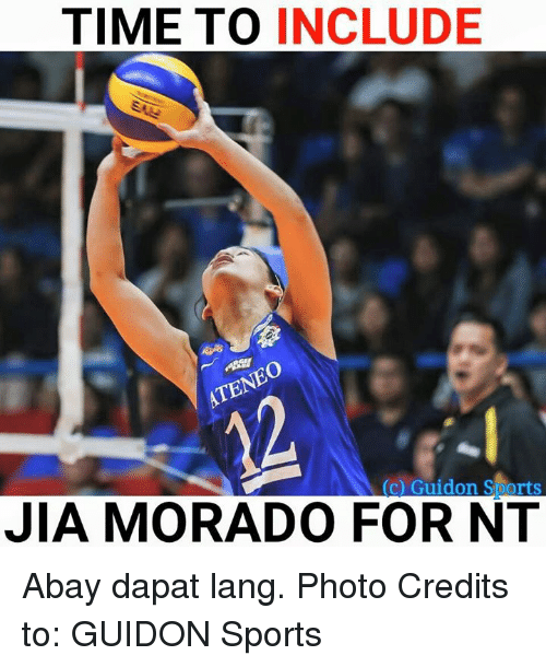 lange: TIME TO INCLUDE  (c) Guidon Sports  JIA MORADO FOR NT Abay dapat lang.  Photo Credits to: GUIDON Sports