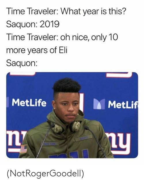 traveler: Time Traveler: What year is this?  Saquon: 2019  Time Traveler: oh nice, only 10  more years of Eli  Saquon:  MetLife  MetLif  CANTS  HEW YORK (NotRogerGoodell)