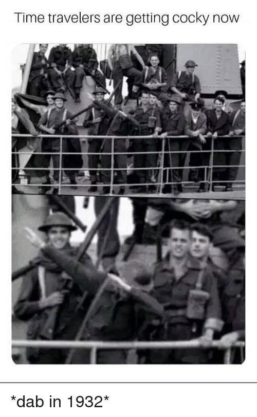 Dab: Time travelers are getting cocky now *dab in 1932*