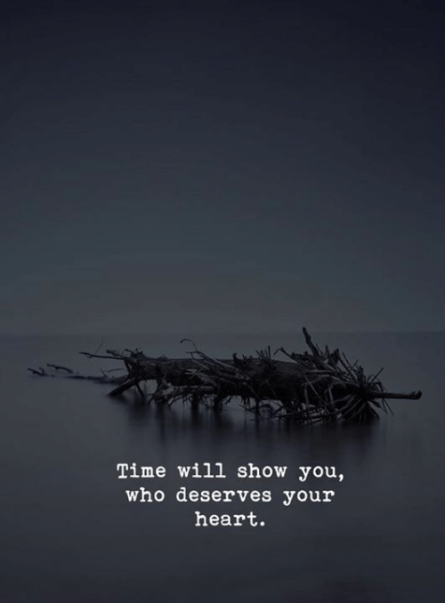 Will Show: Time will show you,  who deserves your  heart.