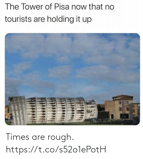 Rough: Times are rough. https://t.co/s52o1ePotH