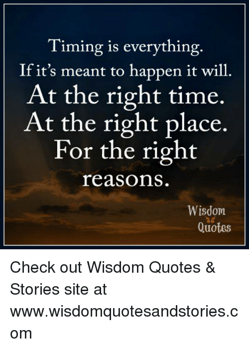 Timing Is Everything If Its Meant To Happen It Will At The Right