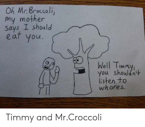 Mr: Timmy and Mr.Croccoli