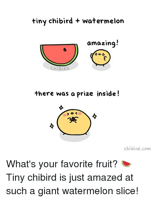 Watermelone: tiny chibird + watermelon  amazing  CHIBIRD  there was a prize inside!  chibird.com What's your favorite fruit? 🍉Tiny chibird is just amazed at such a giant watermelon slice!