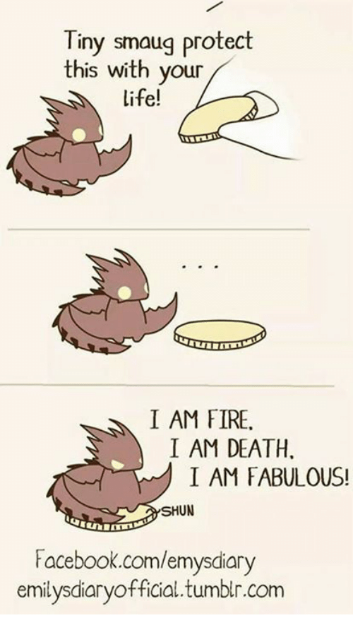 Facebook, Fire, and Life: Tiny smaug protect  this with your  life!  I AM FIRE,  I AM DEATH.  I AM FABULOUS!  SHUN  Facebook.com/emysdiary  emilysdiaryofficial.tumblr.com