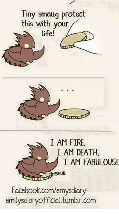 Facebook, Fire, and Life: Tiny smaug protect  this with your  life!  I AM FIRE.  I AM DEATH.  I AM FABULOUS!  HUN  Facebook.com/emysdiary  emilysdiaryofficial tumblr.com