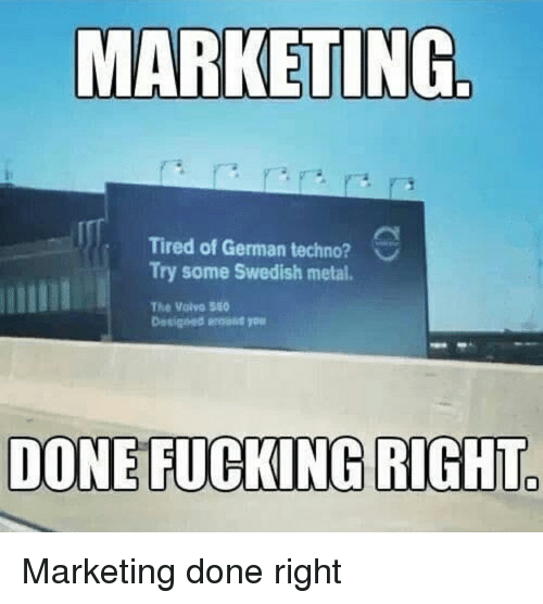 techno: Tired of German techno?  Try some Swedish metal.  The Volvo 50  DONE FUCKING RIGHT Marketing done right