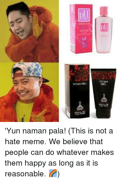 pala: TITAN  GEL  TITAN GE 'Yun naman pala!  (This is not a hate meme. We believe that people can do whatever makes them happy as long as it is reasonable. 🌈)