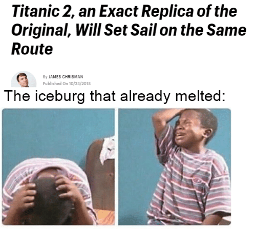 Melted: Titanic 2, an Exact Replica of the  Original, Will Set Sail on the Same  Route  By JAMES CHRISMAN  Published On 10/23/2018  The iceburg that already melted: