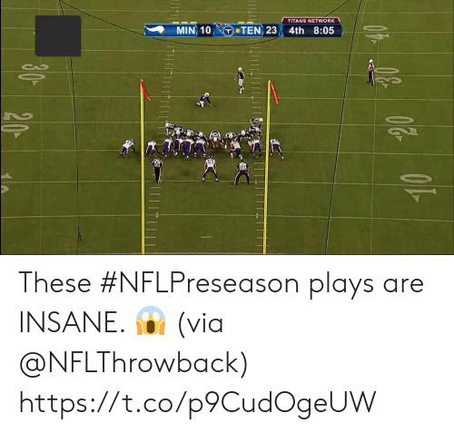 Memes, 🤖, and Titans: TITANS NETWORK  4th 8:05  TEN, 23  MIN, 10  20  40  1410  THI These #NFLPreseason plays are INSANE. 😱 (via @NFLThrowback) https://t.co/p9CudOgeUW