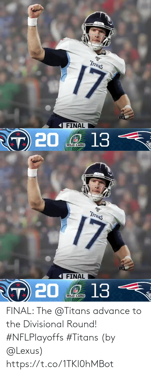 final: TITANS  TITANS  17  FINAL  O 13  NFL  T 20  WILD CARD   hi  TrranS  17  FINAL  Q 13  NFL  T 20  WILD CARD FINAL: The @Titans advance to the Divisional Round! #NFLPlayoffs #Titans  (by @Lexus) https://t.co/1TKl0hMBot