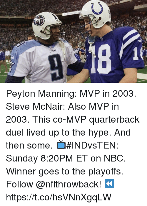 Hype, Memes, and Peyton Manning: TITRNS Peyton Manning: MVP in 2003. Steve McNair: Also MVP in 2003. This co-MVP quarterback duel lived up to the hype. And then some.  📺#INDvsTEN: Sunday 8:20PM ET on NBC. Winner goes to the playoffs. Follow @nflthrowback! ⏪ https://t.co/hsVNnXgqLW