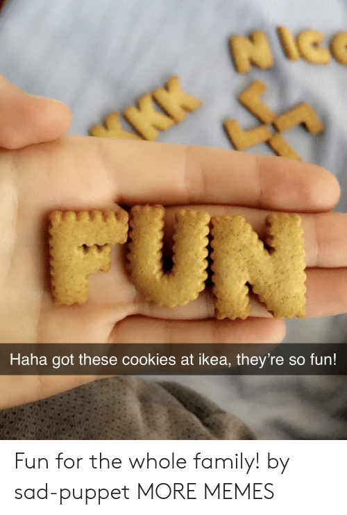 Cookies, Dank, and Family: tle  Haha got these cookies at ikea, they're so fun Fun for the whole family! by sad-puppet MORE MEMES