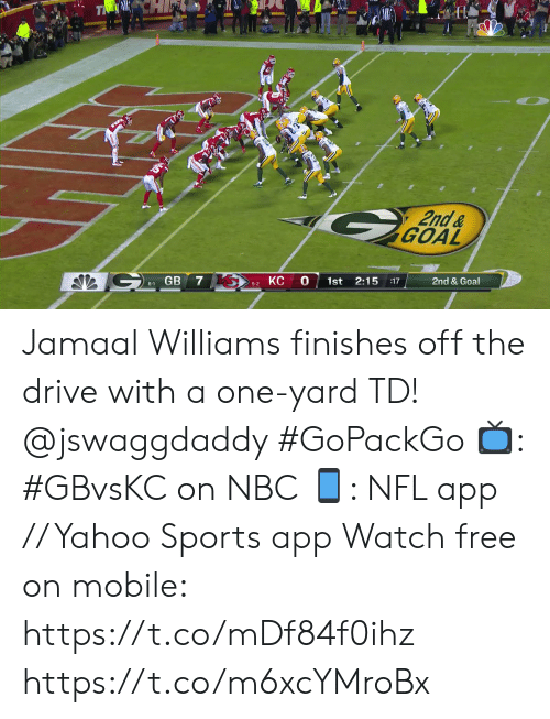 Memes, Nfl, and Sports: TMCH  2nd&  GOAL  2nd & Goal  0  2:15  КС  1st  :17  C GB 7 K  5-2  6-1 Jamaal Williams finishes off the drive with a one-yard TD! @jswaggdaddy #GoPackGo  📺: #GBvsKC on NBC 📱: NFL app // Yahoo Sports app Watch free on mobile: https://t.co/mDf84f0ihz https://t.co/m6xcYMroBx