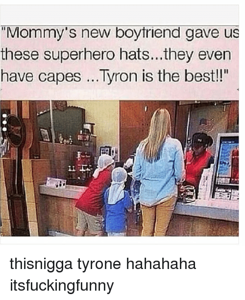 Tyron: TMommy's new boyfriend gave us  these superhero hats...they even  have capes ...Tyron is the best!! thisnigga tyrone hahahaha itsfuckingfunny