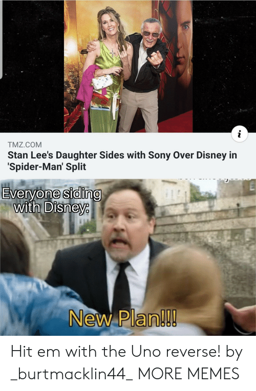 tmz: TMZ.COM  Stan Lee's Daughter Sides with Sony Over Disney in  Spider-Man' Split  Everyone siding  with Disneye  New Plan!!! Hit em with the Uno reverse! by _burtmacklin44_ MORE MEMES