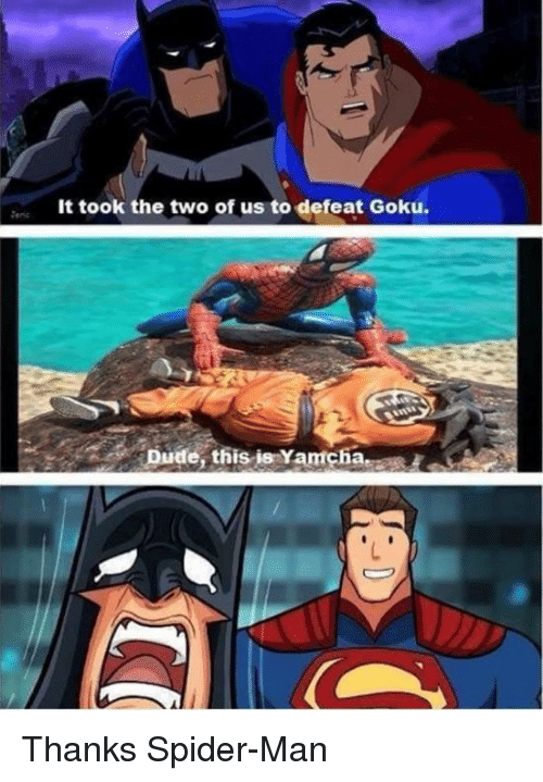 Dude, Funny, and Goku: tnsIt took the two of us to defeat Goku  Dude, this is Yamcha Thanks Spider-Man