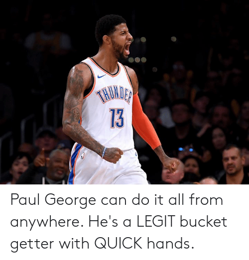 Paul George, Paul, and Can: TNUMDER  13 Paul George can do it all from anywhere. He's a LEGIT bucket getter with QUICK hands.