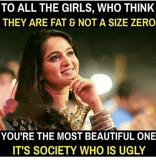 Beautiful, Girls, and Memes: TO ALL THE GIRLS, WHO THINK  THEY ARE FAT & NOT A SIZE ZERO  YOU'RE THE MOST BEAUTIFUL ONE  IT'S SOCIETY WHO IS UGLY