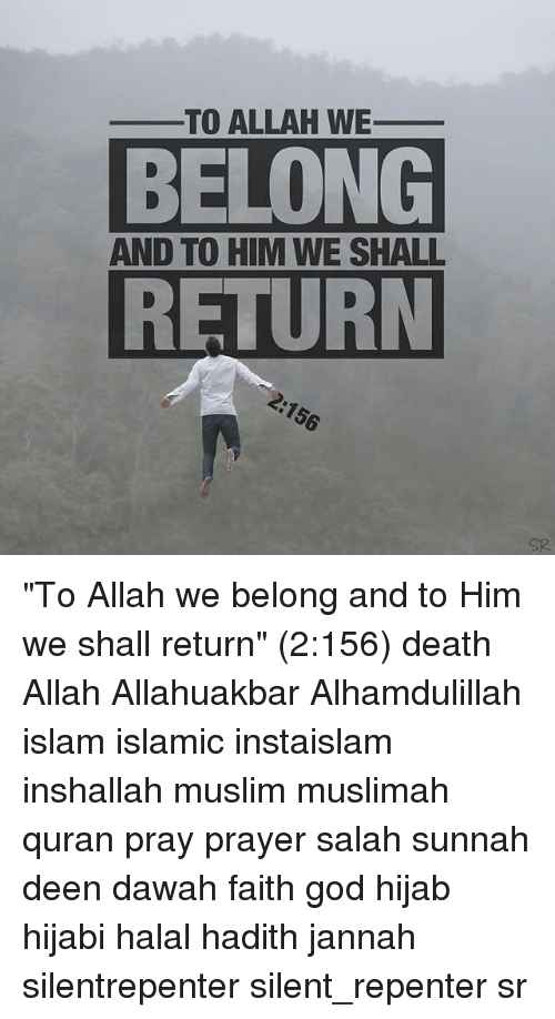 "halal: TO ALLAH WE_  BELONG  RETURN  AND TO HIM WE SHALL  SR ""To Allah we belong and to Him we shall return"" (2:156) death Allah Allahuakbar Alhamdulillah islam islamic instaislam inshallah muslim muslimah quran pray prayer salah sunnah deen dawah faith god hijab hijabi halal hadith jannah silentrepenter silent_repenter sr"