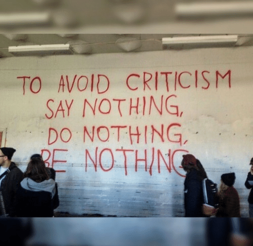 Say Nothing: TO AVOID CRITICISM  SAY NOTHING,  DO NOTHING,  RE NOTHIN