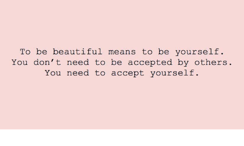 Beautiful, Accepted, and Don: To be beautiful means to be yourself  You don' t need to be accepted by others  You need to accept yourself