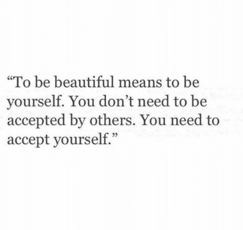 """Beautiful, Accepted, and Means: """"To be beautiful means to be  yourself. You don't need to be  accepted by others. You need to  accept yourself."""""""