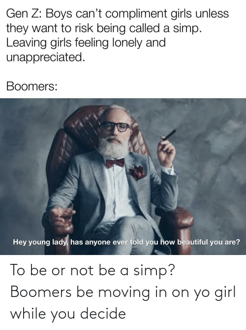 moving in: To be or not be a simp? Boomers be moving in on yo girl while you decide