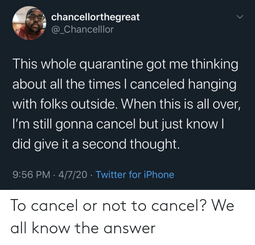 Cancel: To cancel or not to cancel? We all know the answer