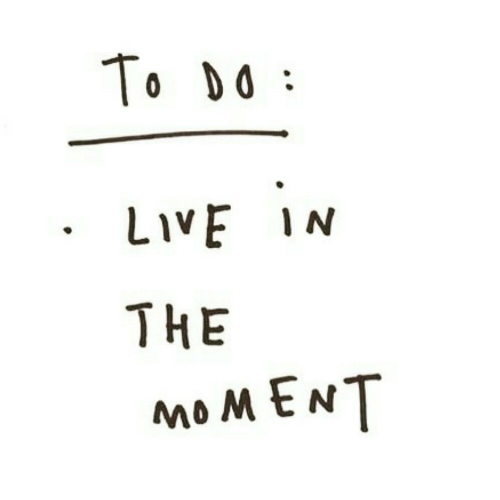 Live, Moment, and The Moment: To DO  LIVE IN  THE  MOMENT