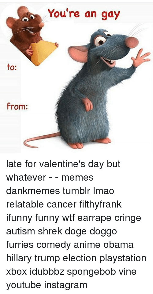 To From You Re An Gay Late For Valentine S Day But Whatever