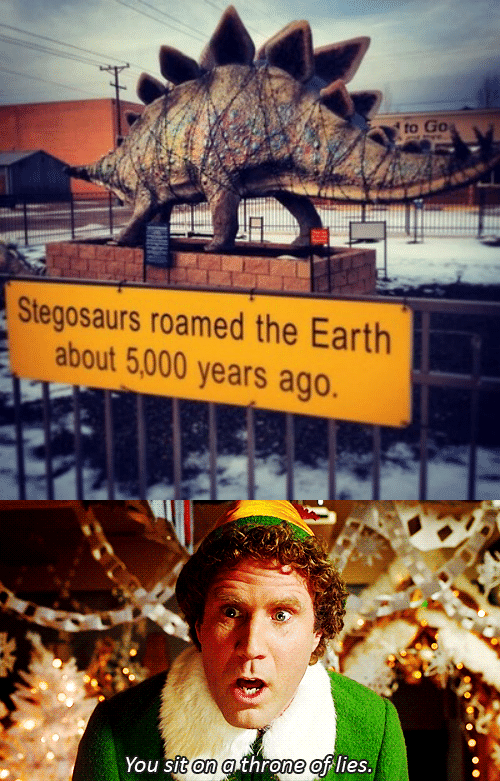 You Sit: to Go  Stegosaurs roamed the Earth  about 5,000 years ago.   You sit on a throne of lies.