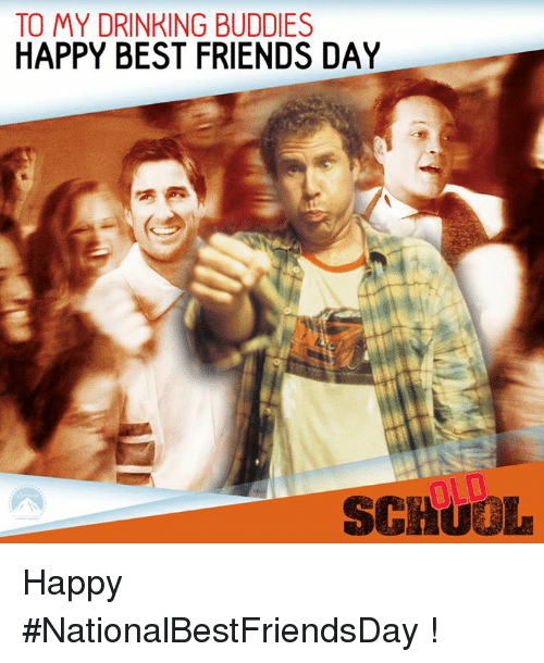 best friend day: TO MY DRINKING BUDDIES  HAPPY BEST FRIENDS DAY  SCHUOL Happy #NationalBestFriendsDay !