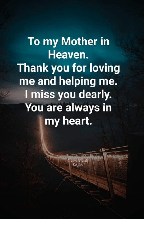 Heaven, Memes, and Thank You: To my Mother in  Heaven.  Thank you for loving  me and helping me  I miss you dearly.  You are always in  my heart.  Do You?
