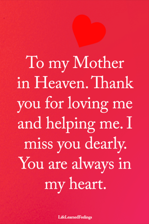 Heaven, Memes, and Thank You: To my Mother  in Heaven. Thank  you for loving me  and helping me. I  miss you dearly.  You are always in  my heart.  LifeLearnedFeelings