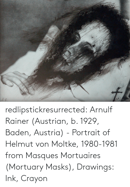Drawings: to redlipstickresurrected:  Arnulf Rainer (Austrian, b. 1929, Baden, Austria) - Portrait of Helmut von Moltke, 1980-1981 from Masques Mortuaires (Mortuary Masks), Drawings: Ink, Crayon