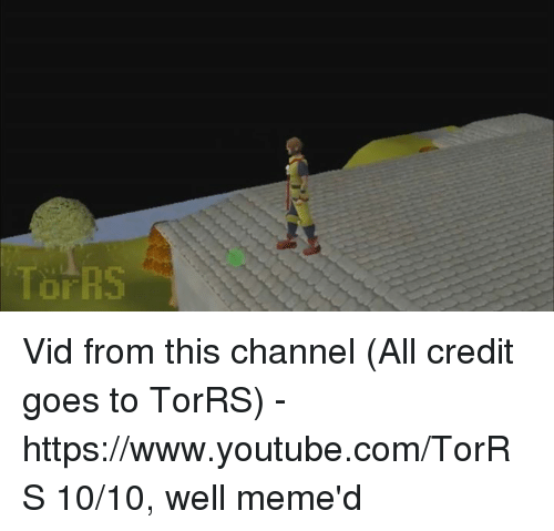 Memes, youtube.com, and youtube.com: To RS Vid from this channel (All credit goes to TorRS) - https://www.youtube.com/TorRS  10/10, well meme'd
