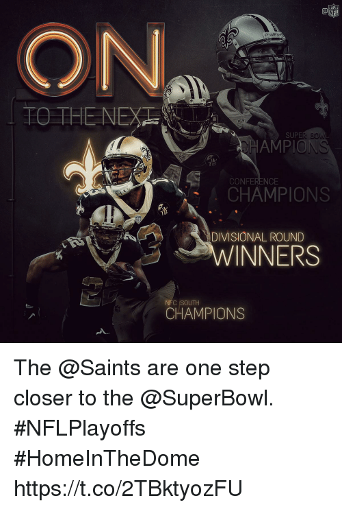One Step Closer: TO THE NE  SUPE  AMPION  CONFERENCE  CHAMPIONS  DIVISIONAL ROUND  WINNERS  SOUTH  CHAMPIONS The @Saints are one step closer to the @SuperBowl. #NFLPlayoffs #HomeInTheDome https://t.co/2TBktyozFU