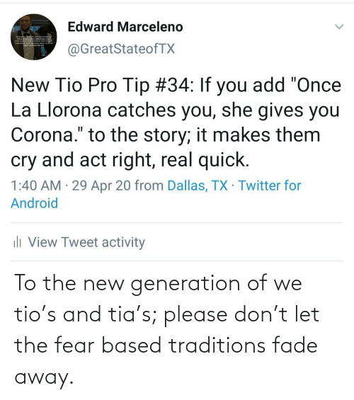 Please Don: To the new generation of we tio's and tia's; please don't let the fear based traditions fade away.