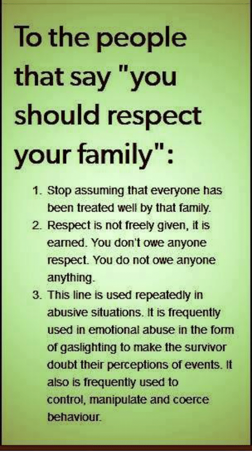 to the people that say you should respect your family stop