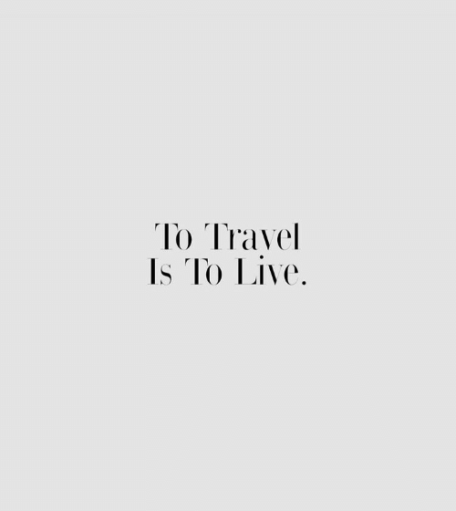 Live and Travel: To Travel  Is To Live