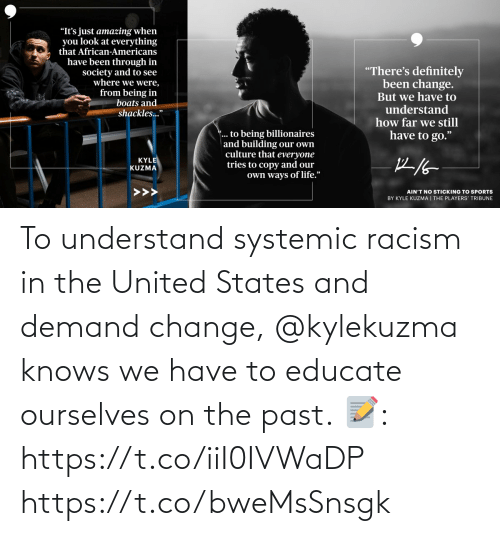 We Have: To understand systemic racism in the United States and demand change, @kylekuzma knows we have to educate ourselves on the past.  📝: https://t.co/iiI0IVWaDP https://t.co/bweMsSnsgk