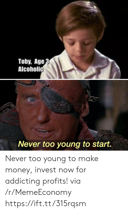 Money, Alcoholic, and Never: Toby, Age 3  Alcoholic  Never too young to start. Never too young to make money, invest now for addicting profits! via /r/MemeEconomy https://ift.tt/315rqsm