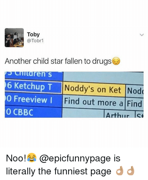 Arthur, Drugs, and Star: Toby  @Tobr1  Another child star fallen to drugs  en's  6 Ketchup T  0 Freeview I  O CBBC  pr 11 Noddy's on Ket |Nod  Find out more a Find  Arthur ls Noo!😂 @epicfunnypage is literally the funniest page 👌🏽👌🏽