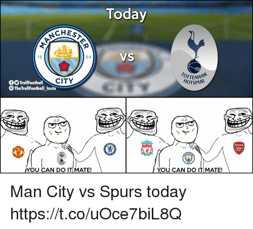 Memes, Spurs, and Today: Today  CHES  VS  18  94  CITY  OTTENHA  HOTSPUIR  TrollFootball  TheTrollFootball_Insta  YOU CAN DO ITIMATE!  YOU CAN DO ITIMATE! Man City vs Spurs today https://t.co/uOce7biL8Q