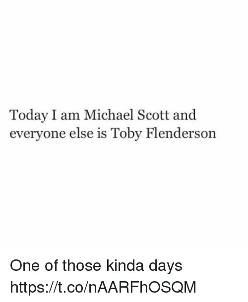 Memes, Michael Scott, and Michael: Today I am Michael Scott and  everyone else is Toby Flenderson One of those kinda days https://t.co/nAARFhOSQM