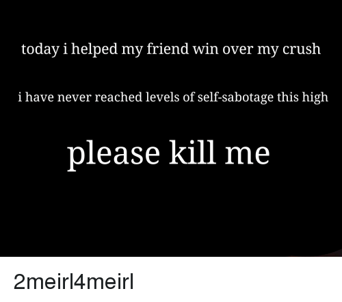 Today I Helped My Friend Win Over My Crush I Have Never Reached