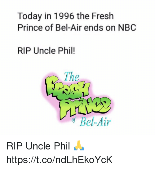 Fresh, Fresh Prince of Bel-Air, and Prince: Today in 1996 the Fresh  Prince of Bel-Air ends on NBC  RIP Uncle Phil!  The  Ine  of Bel-Air RIP Uncle Phil 🙏 https://t.co/ndLhEkoYcK